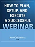 How to Plan, Setup, and Execute a Successful Webinar (English Edition)