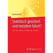 Statistisch gesichert und trotzdem falsch?: Vom (Un-)Wesen statistischer Schlüsse (Springer-Lehrbuch)