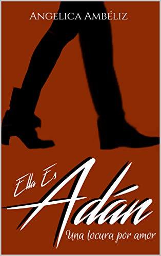 Ella Es Adán: Una locura por amor de Angelica Ambéliz
