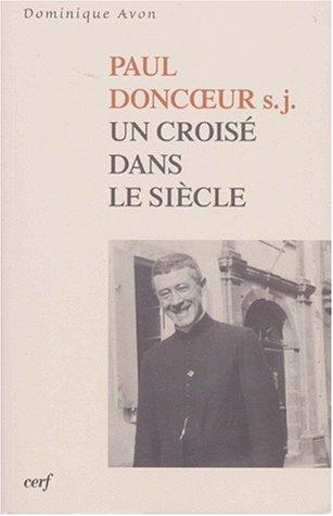 Paul Doncoeur, sj. Un croisé dans le siècle par Dominique Avon