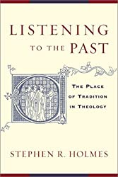 Listening to the Past: The Place of Tradition in Theology by Stephen R. Holmes (2003-01-02)