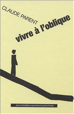 Vivre à l'oblique par Claude Parent