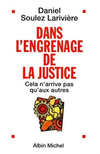 Dans l'engrenage de la justice par Daniel Soulez Larivière