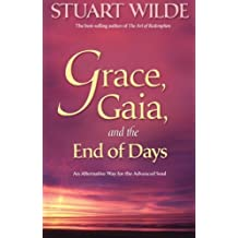 Grace, Gaia, and the End of Days: An Alternative Way for the Advanced Soul by Stuart Wilde (2009-03-01)
