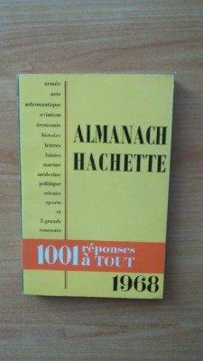 ALMANACH HACHETTE 1968 : 1001 réponses à tout : loisirs, politique, économie, armée; aviation, astronautique, marine, science, médecine, histoire, arts, lettres, sports et 3 grands concours