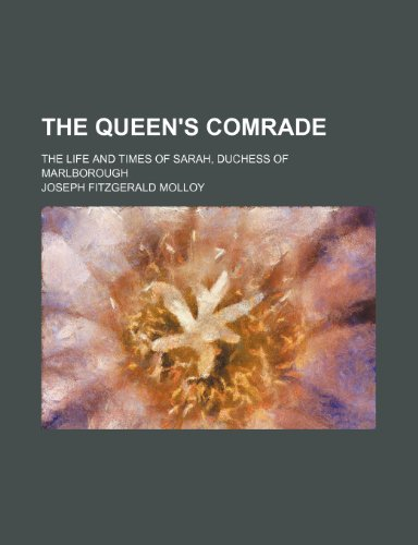 The Queen's Comrade (Volume 1); The Life and Times of Sarah, Duchess of Marlborough