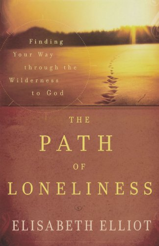 The Path of Loneliness: Finding Your Way Through the Wilderness to God por Elisabeth Elliot