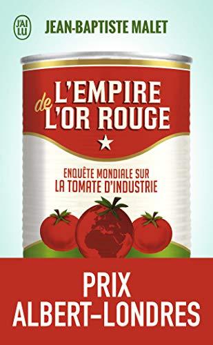 L'empire de l'or rouge: Enquête mondiale sur la tomate d'industrie par  Jean-Baptiste Malet