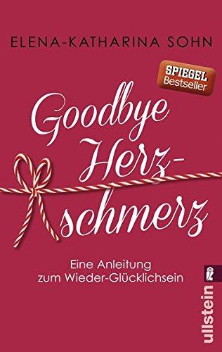 Buchcover Goodbye Herzschmerz: Eine Anleitung zum Wieder-Glücklichsein