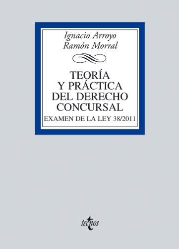 Teoría y práctica del Derecho concursal: Examen de la Ley 38/2011 (Derecho - Biblioteca Universitaria De Editorial Tecnos) por Ignacio Arroyo