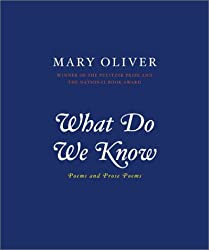 [(What Do We Know: Poems and Prose Poems)] [Author: Mary Oliver] published on (March, 2003)