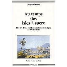 Au temps des isles à sucre : Histoire d'une plantation de Saint-Domingue au XVIIIème siècle
