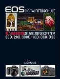 EOS Digitalfotoschule: Canon Spiegelreflexsystem - Guido Krebs