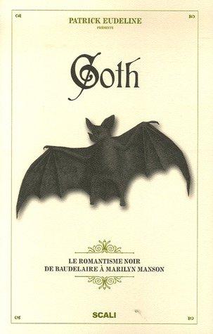 Goth : Le romantisme noir de Baudelaire à Marilyn Manson par Patrick Eudeline, Laurence Romance, Jean-Paul Bourre, Marc Dufaud, Collectif