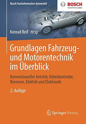 Grundlagen Fahrzeug- und Motorentechnik im Überblick: Konventioneller Antrieb, Hybridantriebe, Bremsen, Elektrik und Elektronik (Bosch Fachinformation Automobil)