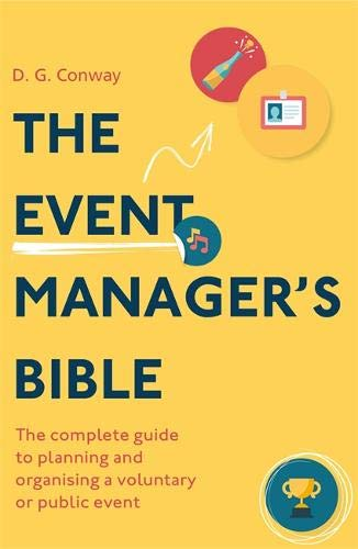 The Event Manager's Bible 3rd Edition: The Complete Guide to Planning and Organising a Voluntary or Public Event por D.G. Conway