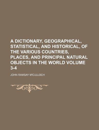 A dictionary, geographical, statistical, and historical, of the various countries, places, and principal natural objects in the world Volume 3-4