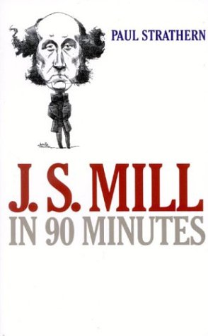 J.S. Mill in 90 Minutes (Philosophers in 90 Minutes)