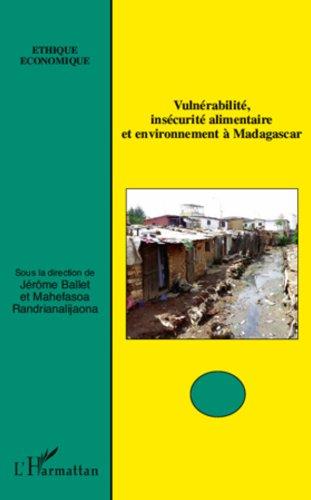 Vulnérabilité, insécurité alimentaire et environnement à Madagascar (Éthique Économique) par Jérôme Ballet