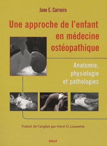 Une approche de l'enfant en médecine ostéopathique : Anatomie, physiologie et pathologies par Jane-E Carreiro