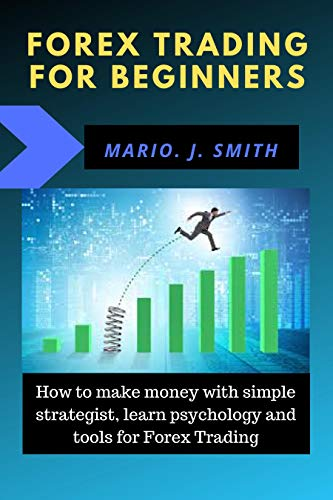 Forex Trading for beginners: How to make money with simple strategist, learn psychology and tools (English Edition) (Charting-tools)
