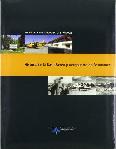 Historia de la Base Aérea y Aeropuerto de Salamanca (Historia de los aeropuertos españoles) por Luis Utrilla Navarro