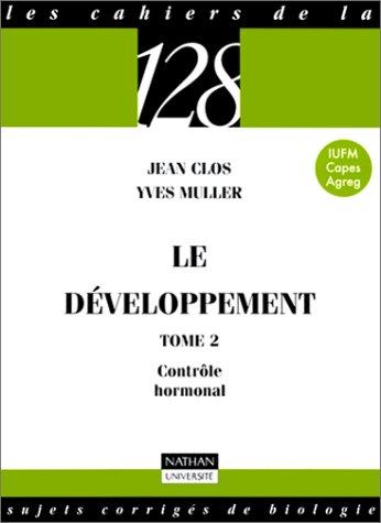 Le développement, tome 2 : Contrôle hormonal - Sujets corrigés de biologie, IUFM, Capes, Agreg