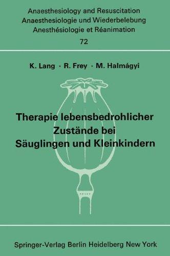 Therapie lebensbedrohlicher Zustände bei Säuglingen und Kleinkindern: Bericht über das Symposion am 8. und 9. Oktober 1971 in Mainz (Anaesthesiologie ... and Intensive Care Medicine, Band 72) (Intensiv-therapie)