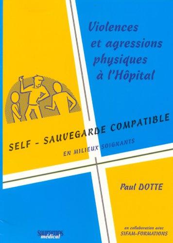 Violences et agressions physiques à l'hôpital : Self-sauvegarde compatible en milieux soignants par Paul Dotte