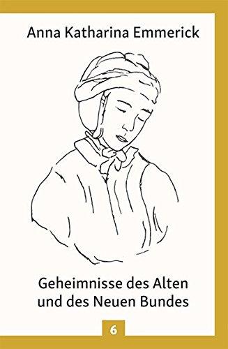 Geheimnisse des Alten und des Neuen Bundes: Nach den Visionen der Anna Katharina Emmerick (Anna Katharina Emmerick / Visionen)