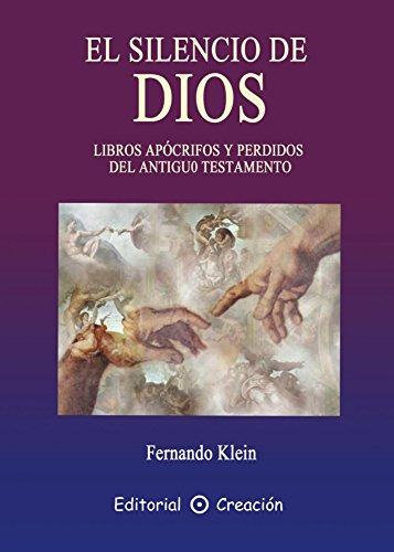 El Silencio De Dios: Libros apócrifos y perdidos del Antiguo Testamento por Fernando Klein