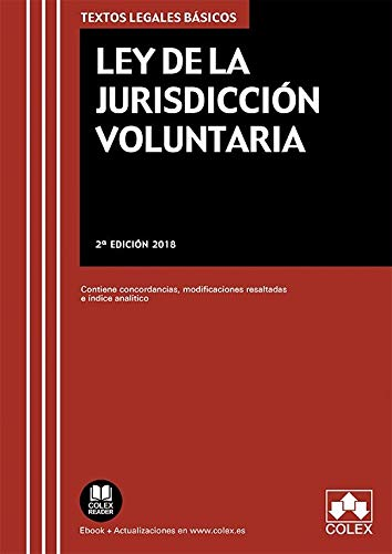 Ley de la Jurisdicción Voluntaria: Contiene concordancias, modificaciones resaltadas e índice analítico (TEXTOS LEGALES BÁSICOS) por EDITORIAL COLEX S.L.