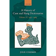 [(A History of Cant and Slang Dictionaries: 1937-1984 Volume IV)] [Author: Julie Coleman] published on (November, 2010)