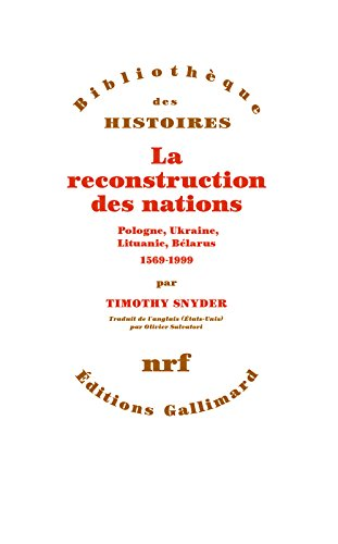 La reconstruction des nations. Pologne, Ukraine, Lithuanie, Bélarus (1569-1999) (Bibliothèque des histoires) par Timothy Snyder