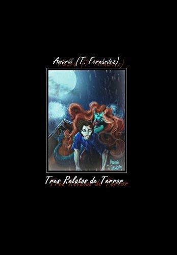 Tres relatos de Terror por Amarie (T.Fernández)
