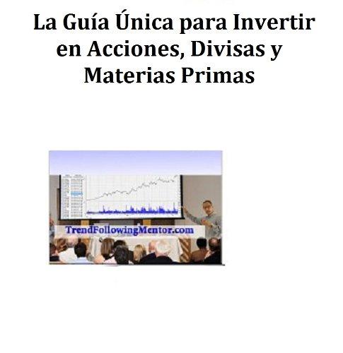 La Guía Única para Invertir en Acciones, Divisas y Materias Primas (Trend...