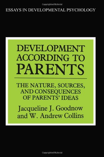 Development According to Parents: The Nature, Sources and Consequences of Parents' Ideas (Essays in Developmental Psychology)