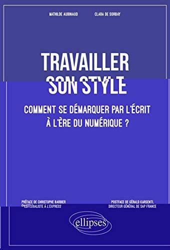Travailler son style : comment se démarquer par l'écrit à l'ère du numérique ? par  Mathilde Aubinaud, Clara De Sorbay