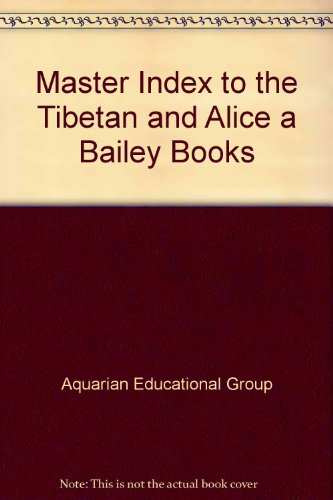 Master Index to the Tibetan and Alice a Bailey Books