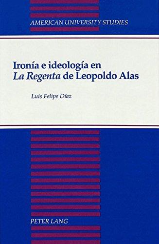 Ironía e ideología en La Regenta de Leopoldo Alas (American University Studies, Series 2: Romance, Languages & Literature)
