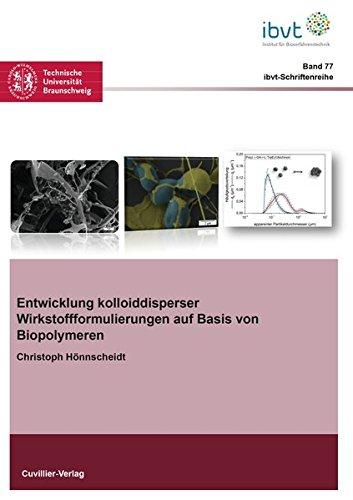 Entwicklung kolloiddisperser Wirkstoffformulierungen auf Basis von Biopolymeren (Schriftenreihe des Institutes für Bioverfahrenstechnik der Technischen Universität Braunschweig)