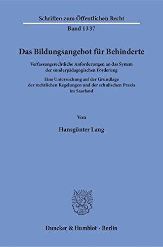 Das Bildungsangebot für Behinderte.: Verfassungsrechtliche Anforderungen an das System der sonderpädagogischen Förderung. Eine Untersuchung auf der ... (Schriften zum Öffentlichen Recht, Band 1337) (Förderung Der Systeme)