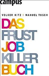 Das Frustjobkillerbuch: Warum es egal ist, für wen Sie arbeiten (German Edition)