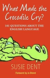 What Made The Crocodile Cry?: 101 Questions about the English Language by Susie Dent (2009-12-13)