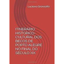 ITINERÁRIO HISTÓRICO-CULTURAL DOS BECOS DE PORTO ALEGRE NO FINAL DO SÉCULO XIX