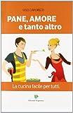Scarica Libro Pane amore e tanto altro La cucina facile per tutti (PDF,EPUB,MOBI) Online Italiano Gratis
