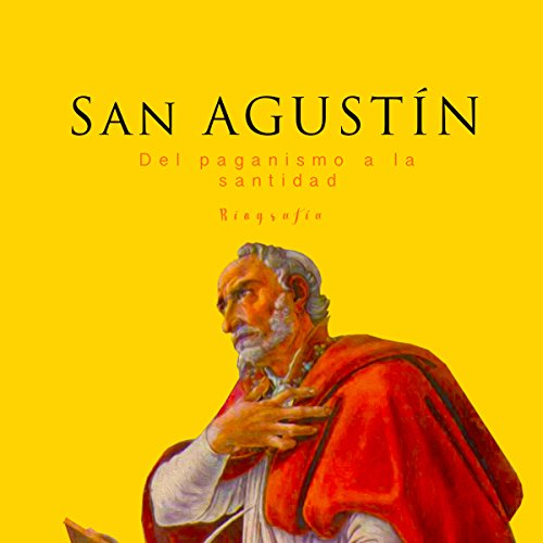 San Agustín: Del paganismo a la santidad [Saint Augustine: From Paganism to Holiness]  Audiolibri