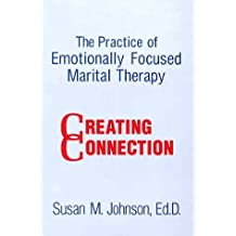 The Practice Of Emotionally Focused Marital Therapy: Creating Connection (Basic Principles into Practice) by Susan M. Johnson (1996-10-21)