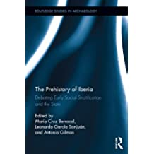 The Prehistory of Iberia: Debating Early Social Stratification and the State (Routledge Studies in Archaeology Book 7) (English Edition)