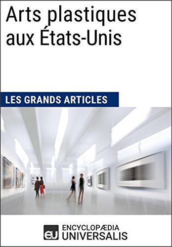 Lire en ligne Arts plastiques aux États-Unis (Les Grands Articles): (Les Grands Articles d'Universalis) epub, pdf